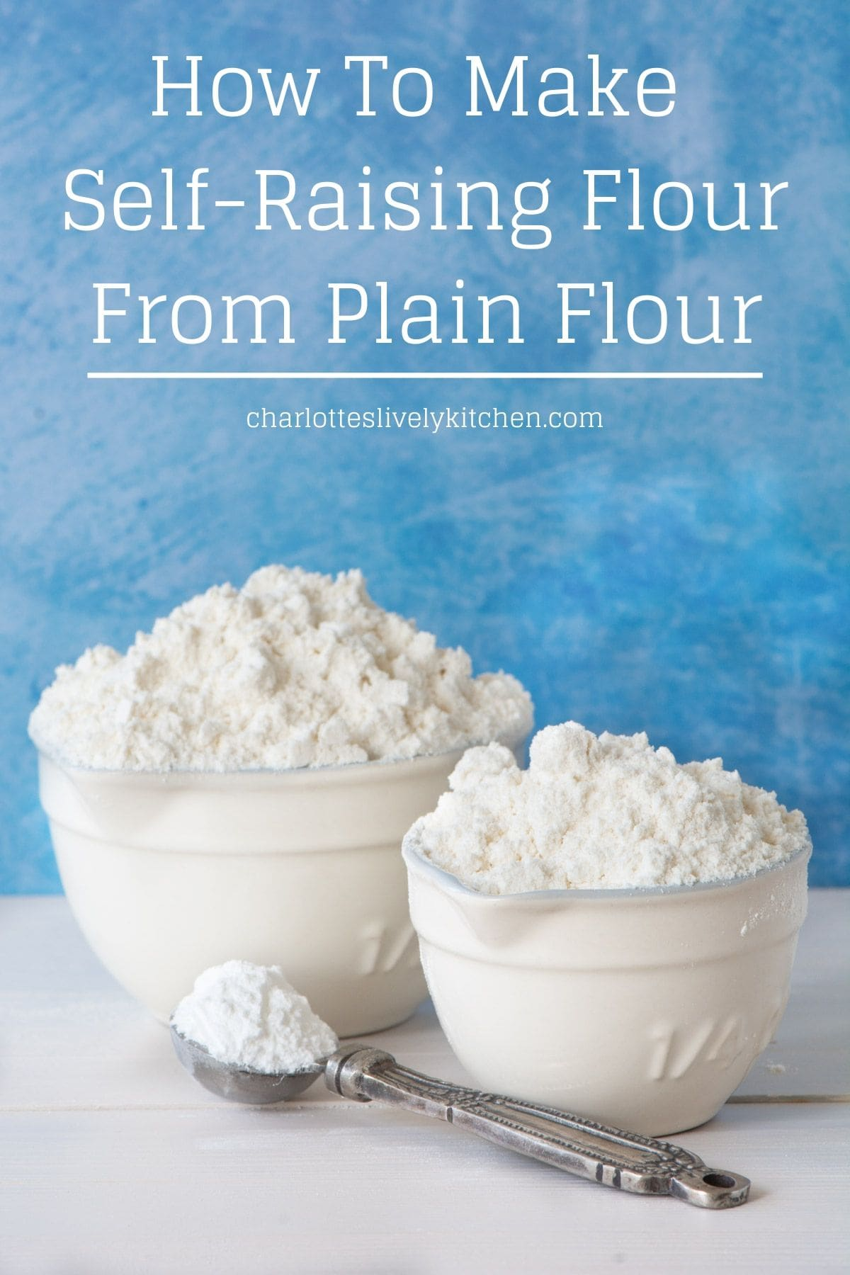 How To Make Self Raising Flour From Plain Flour Charlotte S Lively Kitchen